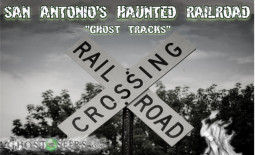 Haunted Ghost Tracks of San Antonio